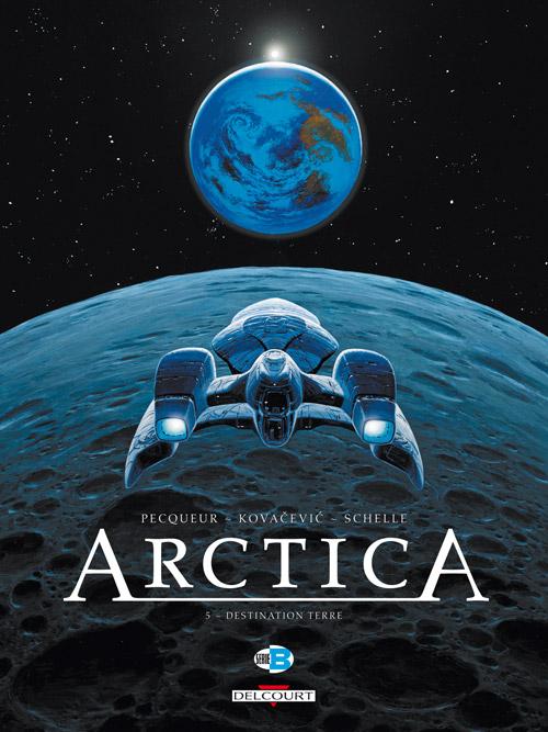 Arctica - TOME 05 - Destination Terre